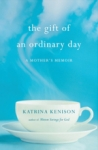 Katrina Kenison: The Gift of an Ordinary Day